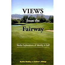 [(Views from the Fairway: Media Explorations of Identity in Golf)] [Author: Heather L. Hundley] published on (June, 2011)