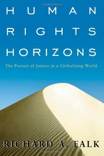 Human Rights Horizons: The Pursuit of Justice in a Globalizing World por Richard A. Falk