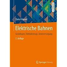 Elektrische Bahnen: Grundlagen, Triebfahrzeuge, Stromversorgung (Springer-Lehrbuch)