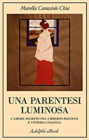Una parentesi luminosa: L'amore segreto fra Umberto Boccioni e Vittoria Colonna