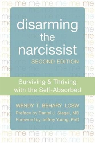 Disarming the Narcissist, Second Edition: Surviving and Thriving with the Self-Absorbed