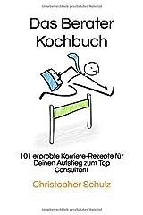 Das Berater-Kochbuch: 101 erprobte Karriere-Rezepte für Deinen Aufstieg zum Top Consultant Taschenbuch