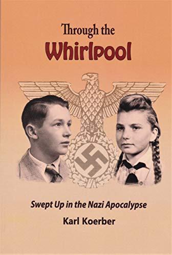 Through the Whirlpool: Swept Up in the Nazi Apocalypse (English Edition)