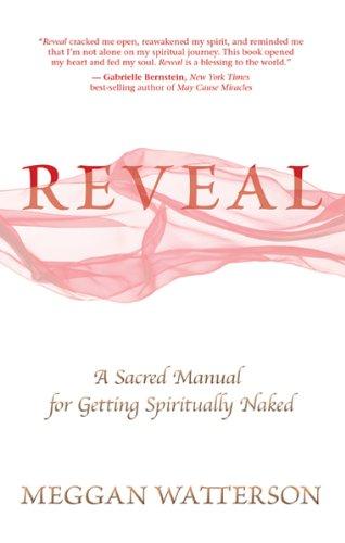 Reveal: A Sacred Manual for Getting Spiritually Naked por Meggan Watterson
