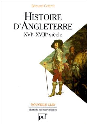 Histoire d'Angleterre XVIe, XVIIe siècle par Bernard Cottret