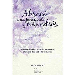 Abrac Una Jacaranda y Te Dije Adi S: Un Acercamiento H Listico Para Cerrar El C Rculo de Un Aborto Con Amor. (Paperback)(Spanish) - Common
