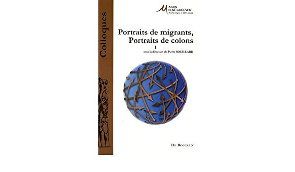 Portraits De Migrants Portraits De Colons I Colloques De La Maison Rene Ginouves Amazon Co Uk Pierre Rouillard  Books