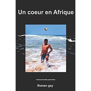 Un coeur en Afrique: Histoires d'amitiés particulières