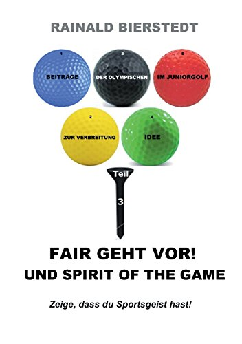 Fair geht vor! Und Spirit of the game (Beiträge zur Verbreitung der Olympischen Idee im Juniorgolf 3) (German Edition) por Rainald Bierstedt