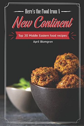Here's the Food from A New Continent: Top 30 Middle Eastern Food Recipes