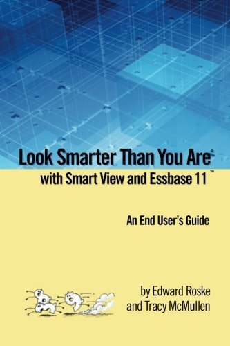 Look Smarter Than You Are with Smart View and Essbase 11: An End User's Guide by Edward Roske (2009-04-10)