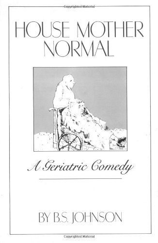 House Mother Normal: A Geriatric Comedy by B Johnson (1986-05-14)