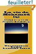 La vie de Mohamed (q): L'Islam et la vie du Prophète Mohamed (q)