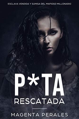 P*ta Rescatada: Esclava Vendida y Sumisa del Mafioso Millonario (Novela de Romance Oscuro y Erótica) por Magenta Perales