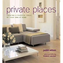 Private Places: Creating a Peaceful Space of Your Own at Home by Judith Wilson (2005-03-01)