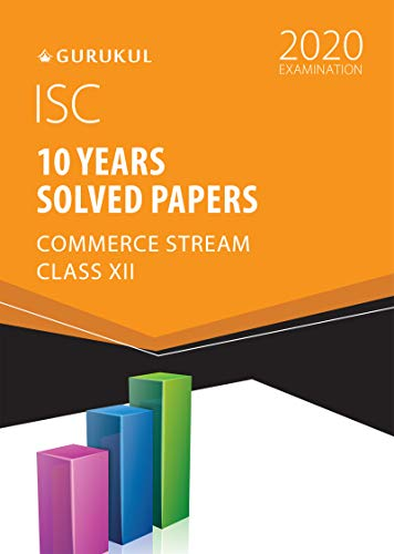 10 Years Solved Papers - Commerce: ISC Class 12 for 2020 Examination