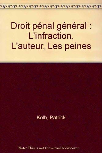 Droit pénal général : L'infraction, L'auteur, Les peines par Patrick Kolb