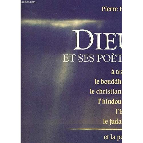Dieu et ses poètes : A travers le bouddhisme, le christianisme, l'hindouisme, l'islam, le judaïsme