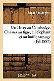 Un Hiver au Cambodge. Chasses au tigre, à l'éléphant et au buffle sauvage - , souvenirs d'une mission officielle remplie en 1880-1881