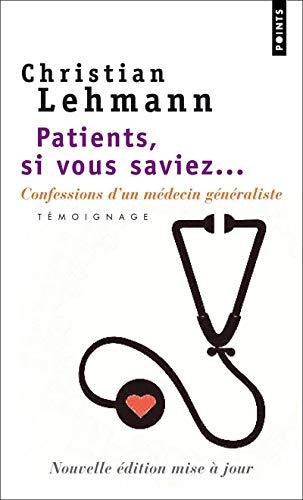 Patients, si vous saviez.... Confessions d'un médecin généraliste : témoignage