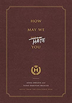How May We Hate You?: Notes from the Concierge Desk by [Drezen, Anna, Briscoe, Todd Dakotah]