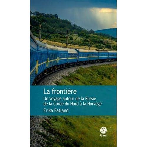 La frontière : Un voyage autour de la Russie, de la Corée du Nord à la Norvège