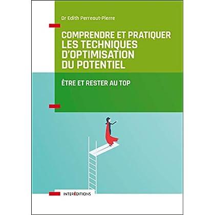 Comprendre et pratiquer les Techniques d'Optimisation du Potentiel - 3e éd.: Etre et rester au TOP