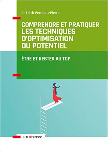 Comprendre et pratiquer les Techniques d'Optimisation du Potentiel - 3e éd.: Etre et rester au TOP par  Edith Perreaut-Pierre