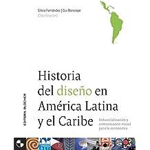 Historia del diseno en America Latina y el Caribe/ History of Desing in Latin America and the Caribbean: Industrializacion y comunicacion visual para ... and Visual Communication for Autonomy