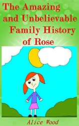 Children's book: The Amazing and Unbelievable Family History of Rose