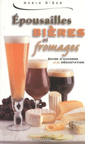 Epousailles bières et fromages. Guide d'accords et de dégustation par Mario d' Eer