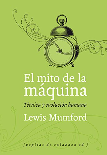 El mito de la máquina por Lewis Mumford