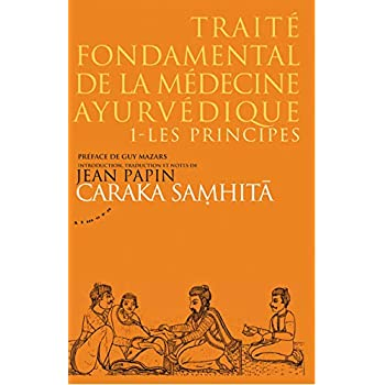 Caraka samhitâ - Traité fondamental de la médecine ayurvédique : Tome 1, les principes