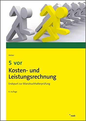 5 vor Kosten- und Leistungsrechnung: Endspurt zur  Bilanzbuchhalterprüfung. (NWB Bilanzbuchhalter)