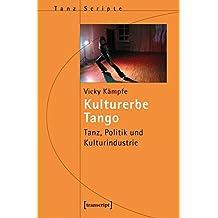 Kulturerbe Tango: Tanz, Politik und Kulturindustrie (TanzScripte)