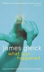 What Just Happened: A Chronicle from the Information Frontier by James Gleick (2002-07-04)