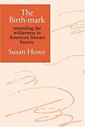 The Birth-mark: Unsettling the Wilderness in American Literary History by Susan Howe (1993-04-01)