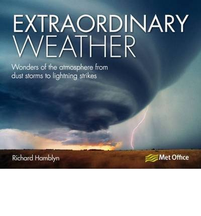 [(Extraordinary Weather: Wonders of the Atmosphere from Dust Storms to Lighting Strikes)] [ By (author) Richard Hamblyn ] [April, 2012]