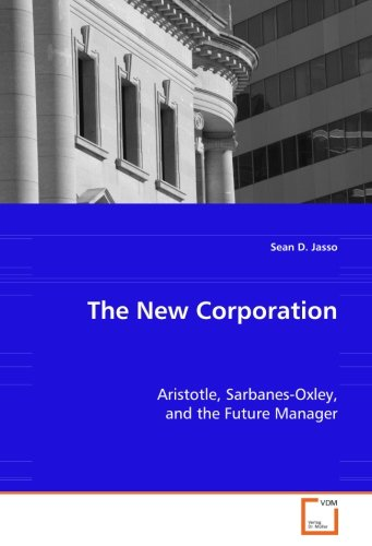 the-new-corporation-aristotle-sarbanes-oxley-and-the-future-manager