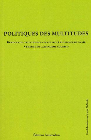 Politique des multitudes : Démocratie, intelligence collective et puissance de la vie à l'heure du capitalisme cognitif par Yann Moulier Boutang