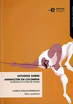 Como Descargar De Utorrent Estudios sobre animación en Colombia: Acrobacias en la linea de tiempo Paginas De De PDF