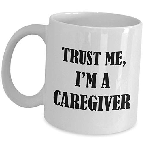 Caregiver Thank You Gifts Coffee Mug - Trust Me - Funny Cute Caregiving Tea Cup for Carer Men Women Personal Care Assistant Appreciation Gift As Seen On Shirts