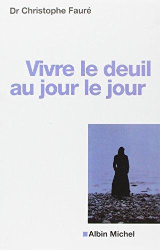 Vivre le deuil au jour le jour par Dr Christophe Fauré