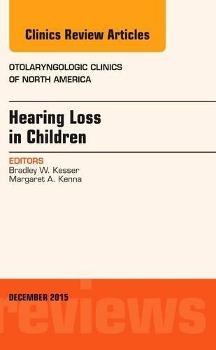 Hearing Loss in Children, An Issue of Otolaryngologic Clinics of North America, 1e (The Clinics: Internal Medicine) by Bradley W. Kesser MD (2015-11-25)