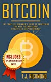Bitcoin: The Complete Beginner's Guide to Everything You Need to Know About Bitcoin and Cryptocurrency: Volume 1 (Bitcoin, Blockchain, Cryptocurrency)