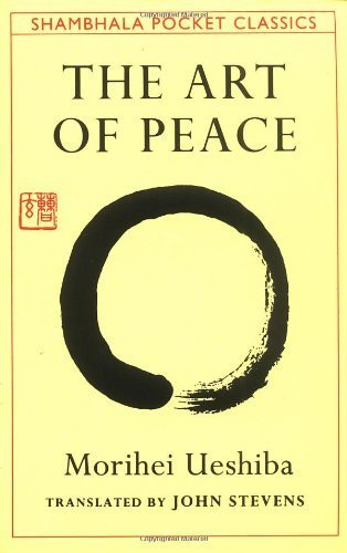 The Art of Peace: Teachings of the Founder of Aikido by Morihei Ueshiba (1992) Paperback