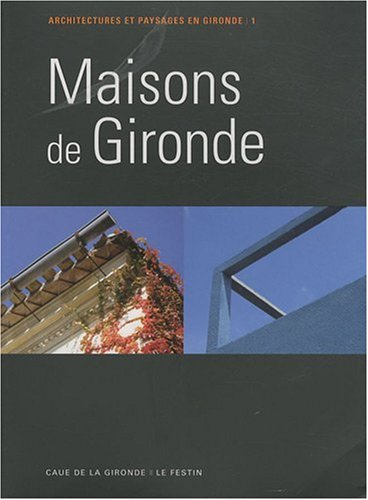 Maisons de Gironde : Tome 1, Architectures et paysages en Gironde par CAUE de la Gironde