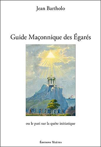 Guide Maçonnique des Egarés ou le pari sur la quête initiatique par Jean Bartholo