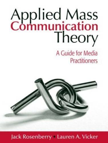 Applied Mass Communication Theory: A Guide for Media Practitioners 1st edition by Vicker, Lauren A., Rosenberry, Jack (2008) Paperback