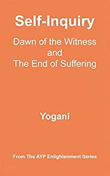 Self-Inquiry - Dawn of the Witness and the End of Suffering (AYP Enlightenment Series Book 7) (English Edition) di [Yogani]